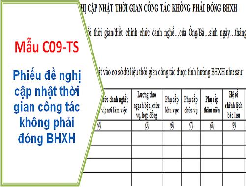 Tải mẫu C09-TS, phiếu đề nghị cập nhật thời gian công tác không phải đóng BHXH